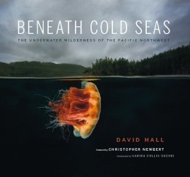 Beneath Cold Seas: The Underwater Wilderness of the Pacific Northwest